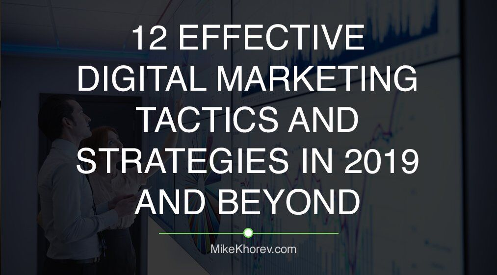 12 Effective Digital Marketing Tactics and Strategies in 2019 and Beyond