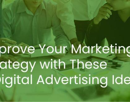 Improve Your Marketing Strategy with these 7 Digital Advertising Ideas