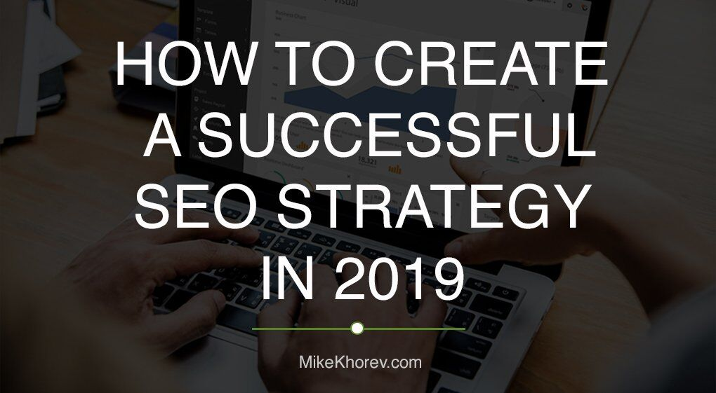 How To Create a Successful SEO Strategy in 2019